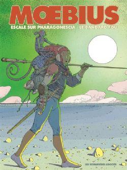 MOEBIUS -  ESCALE SUR PHARAGONESCIA ET LE BANDARD FOU (ÉDITION 2021)
