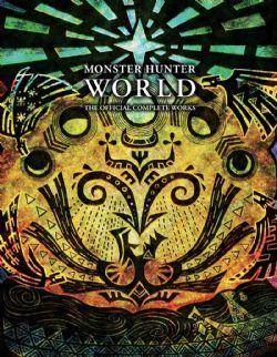 MONSTER HUNTER -  THE OFFICIAL COMPLETE WORKS -  MONSTER HUNTER WORLD