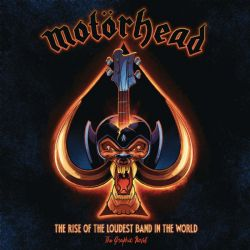 MOTORHEAD -  THE RISE OF THE LOUDEST BAND IN THE WORLD - THE GRAPHIC NOVEL