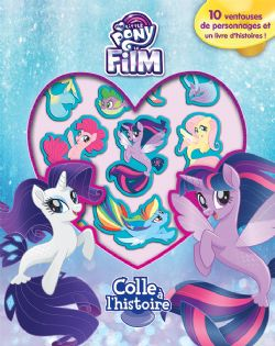 MY LITTLE PONY -  MY LITTLE PONY LE FILM - COLLE À L'HISTOIRE