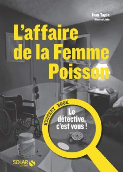 MYSTERY BOOK : LE DÉTECTIVE, C'EST VOUS ! -  L'AFFAIRE DE LA FEMME POISSON
