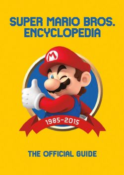 NINTENDO -  SUPER MARIO ENCYCLOPEDIA - THE FIRST 30 YEARS - THE OFFICIAL GUIDE
