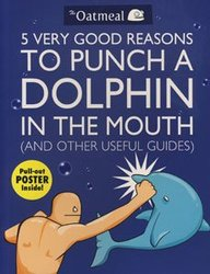 OATMEAL, THE -  5 VERY GOOD REASONS TO PUNCH A DOLPHIN IN THE MOUTH