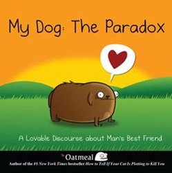 OATMEAL, THE -  MY DOG: THE PARADOX