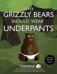 OATMEAL, THE -  WHY GRIZZLY BEARS SHOULD WEAR UNDERPANTS
