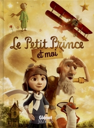 PETIT PRINCE, LE -  LE PETIT PRINCE ET MOI (L'ADAPTATION DU FILM DE MARK OSBORNE)