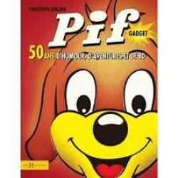PIF GADGET -  50 ANS D'HUMOUR, D'AVENTURE ET DE BD