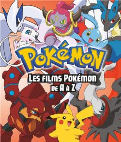POKEMON -  LES FILMS POKÉMON DE A À Z