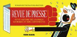 REVUE DE PRESSE -  PETITE HISTOIRE DES JOURNAUX SATIRIQUES ET NON-CONFORMISTES (2E ÉDITION)