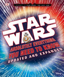 STAR WARS -  ABSOLUTELY EVERYTHING YOU NEED TO KNOW - UPDATED AND EXPANDED -  JOURNEY TO STAR WARS THE LAST JEDI