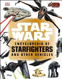 STAR WARS -  ENCYCLOPEDIA OF STARFIGHTERS AND OTHER VEHICLES