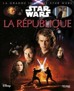 STAR WARS -  LA RÉPUBLIQUE, ÉPISODES I, II, III -  GRANDE IMAGERIE STAR WARS, LA