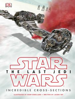 STAR WARS -  LAST JEDI INCREDIBLE CROSS SECTIONS HC