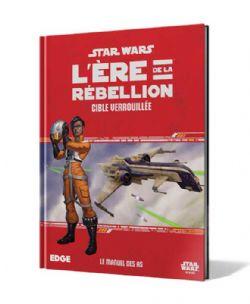 STAR WARS : LE JEU DE RÔLE -  CIBLE VERROUILLÉE (FRANCAIS) -  L'ÈRE DE LA REBELLION