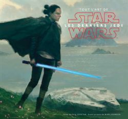 STAR WARS -  TOUT L'ART DE STAR WARS : LES DERNIERS JEDI -  STAR WARS : THE LAST JEDI
