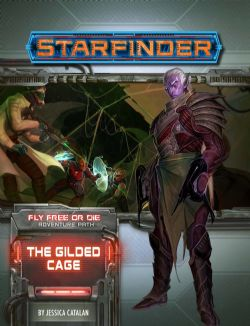 STARFINDER : ADVENTURE PATH -  THE GILDED CAGE (ENGLISH) -  FLY FREE OR DIE 6