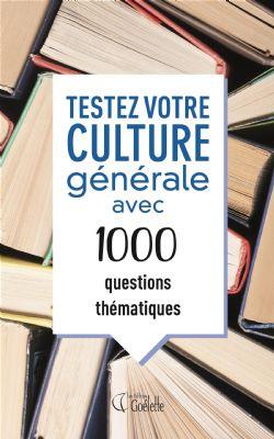 TESTEZ VOTRE CULTURE GÉNÉRALE AVEC 1000 QUESTIONS THÉMATIQUES