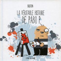 VÉRITABLE HISTOIRE DE PABO P., LA