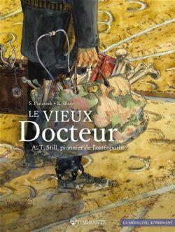 VIEUX DOCTEUR - A.T. STILL, PIONNIER DE L'OSTHÉOPATHIE, LE