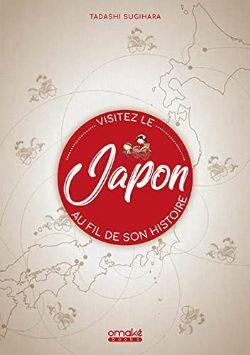 VISITEZ LE JAPON AU FIL DE SON HISTOIRE