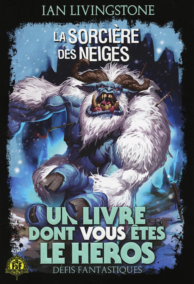 LIVRE DONT VOUS ÊTES LE HÉROS, UN -  LA SORCIÈRE DES NEIGES (EDITION 2018) -  DÉFIS FANTASTIQUES 07