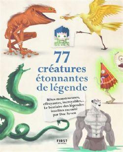 77 CRÉATURES ÉTONNANTES DE LÉGENDE - LE BESTIAIRE DES LÉGENDES INSOLITES RACONTÉ PAR DOC SEVEN