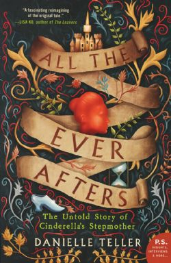 ALL THE EVER AFTERS -  THE UNTOLD STORY OF CINDERELLA'S STEPMOTHER