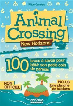 ANIMAL CROSSING -  100 TRUCS À SAVOIR POUR BÂTIR SON PETIT COIN DE PARADIS -  NEW HORIZONS
