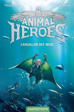 ANIMAL HEROES -  L'AIGUILLON DES MERS
