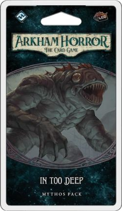 ARKHAM HORROR : THE CARD GAME -  IN TOO DEEP (ANGLAIS)