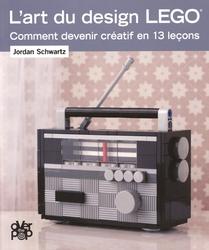 ART DU DESIGN LEGO, L' -  COMMENT DEVENIR CRÉATIF EN 13 LEÇONS