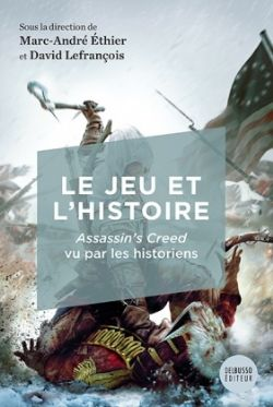 ASSASSIN'S CREED -  LE JEU ET L'HISTOIRE : ASSASSIN'S CREED VU PAR LES HISTORIENS
