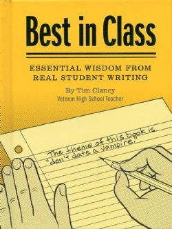BEST IN CLASS - ESSENTIAL WISDOM FROM REAL STUDENT WRITING