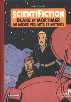 BLAKE ET MORTIMER -  SCIENTIFICTION - BLAKE ET MORTIMER AU MUSÉE DES ARTS ET MÉTIERS