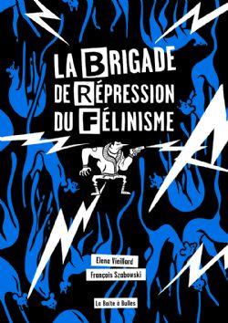 BRIGADE DE RÉPRESSION DU FÉLINISME - OU COMMENT L'HOMME A VOULU VAINCRE LE CHAT POUR SAUVER L'AMOUR, LA