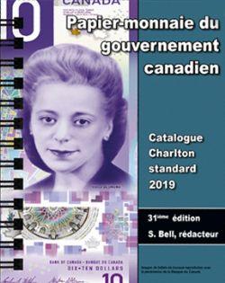 CATALOGUE CHARLTON STANDARD -  PAPIER-MONNAIE DU GOUVERNEMENT CANADIEN 2019 (31ME ÉDITION)