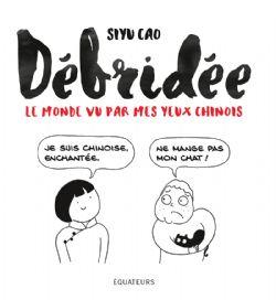 DÉBRIDÉE, LE MONDE VU PAR MES YEUX CHINOIS