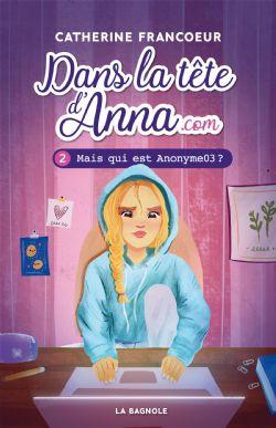 DANS LA TÊTE D'ANNA.COM -  MAIS QUI EST ANONYME03 ? 02