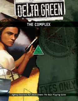 DELTA GREEN -  THE COMPLEX (ANGLAIS)