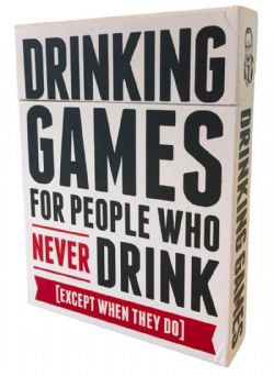 DRINKING GAME -  DRINKING GAME FOR PEOPLE WHO NEVER DRINK (EXCEPT WHEN THEY DO) (ANGLAIS)