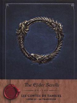 ELDER SCROLLS -  LA TRADITION -  ELDER SCROLLS ONLINE: LES CONTES DE TAMRIEL 02