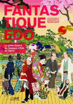 FANTASTIQUE EDO - LE GUIDE ILLUSTRÉ DE L'ÉPOQUE D'EDO AU JAPON