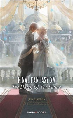 FINAL FANTASY -  THE DAWN OF THE FUTURE -ROMAN- (V.F.) -  FINAL FANTASY XV