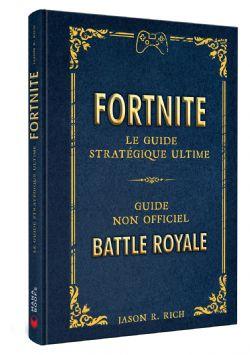FORTNITE -  LE GUIDE STRATÉGIQUE ULTIME . GUIDE NON OFFICIEL. BATTLE ROYALE