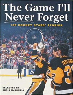 GAME I'LL NEVER FORGET, THE -  100 HOCKEY STARS' STORIES