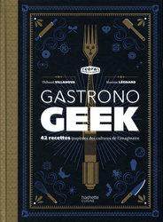 GASTRONO GEEK -  42 RECETTES INSPIREES DES CULTURES DE L'IMAGINAIRE