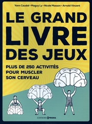 GRAND LIVRE DES JEUX, LE -  PLUS DE 250 ACTIVITÉS POUR MUSCLER SON CERVEAU