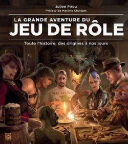 GRANDE AVENTURE DU JEU DE RÔLE, LA -  TOUTE L'HISTOIRE, DES ORIGINES À NOS JOURS