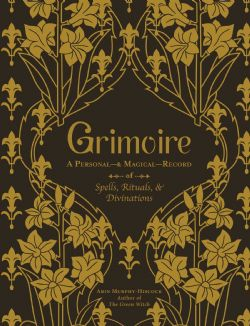 GRIMOIRE -  A PERSONAL & MAGICAL RECORD OF SPELLS, RITUALS & DIVINATIONS