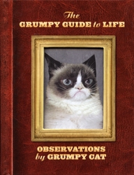GRUMPY CAT -  THE GRUMPY GUIDE TO LIFE: OBSERVATIONS BY GRUMPY CAT
